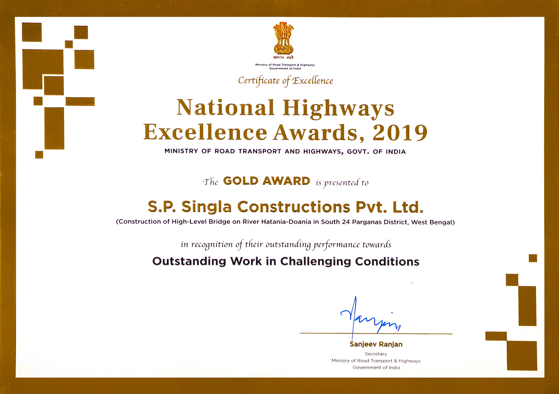 The company has been honoured with prestigious Gold Award in the category of outstanding work in challenging conditions for construction of High Level Bridge on RIver Hatania-Doania in the south pargana district, West Bengal at National Highways Awards for Excellence, 2019 by Ministry of Road Transport and Highways, Govt. of India. Shri S.P.Singla, CMD felicitated with this award by Shri Nitin Gadkari, Union Minister, Ministry of Road Transport & Highways, Shipping and Water Resources.